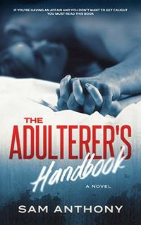 The Adulterer's Handbook: A Novel (The Adulterer Series Book 1)