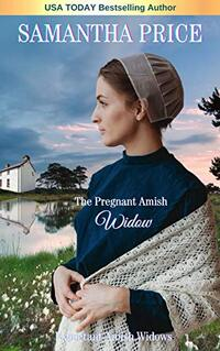 The Pregnant Amish Widow (Expectant Amish Widows Book 2) - Published on Mar, 2016