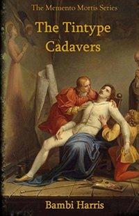 The Tintype Cadavers (The Memento Mortis Series)