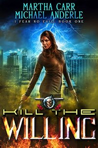 Kill The Willing: An Urban Fantasy Action Adventure (I Fear No Evil Book 1)