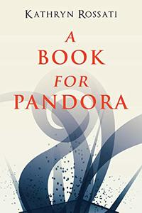 A Book For Pandora: Poetry About Love, Life And Loss