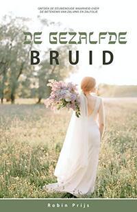 De Gezalfde Bruid: De betekenis van Zalving en Zalfolie (Dutch Edition)