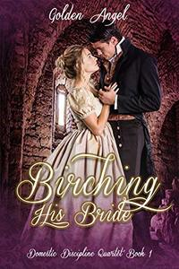 Birching His Bride (Domestic Discipline Series Book 1) - Published on Mar, 2013
