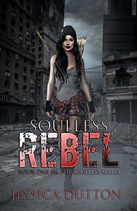 Soulless Rebel: Soulless Series Book One - Published on Jul, 2020