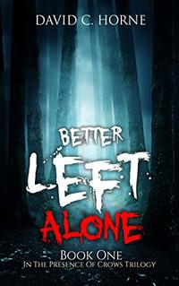 Better Left Alone (In The Presence Of Crows Trilogy Book 1) - Published on Mar, 2020