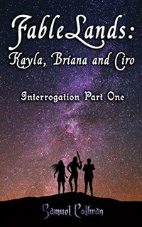 FableLands: Kayla, Briana and Ciro: Interrogation Part One