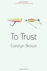 To Trust (Broken Roads Romance Book 1)