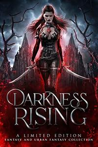 Darkness Rising: A Limited Edition Fantasy and Urban Fantasy Collection