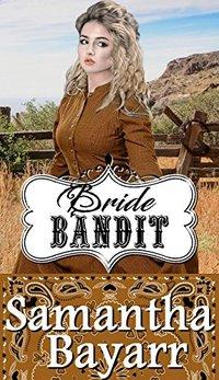 Mail Order Bride: Bride Bandit: Sweet Clean Western Historical Romance (Western Mail Order Brides Book 3)