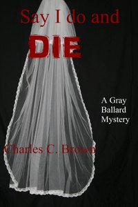 Say I do and DIE (Gray Ballard Mystery Book 1)