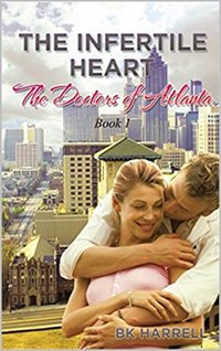 The Infertile Heart (The Doctors of Atlanta Book 1)