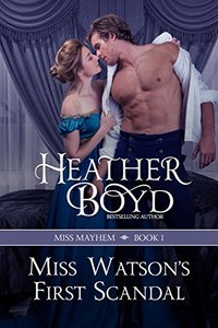 Miss Watson's First Scandal (Miss Mayhem Book 1) - Published on Jun, 2013