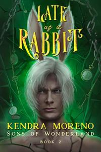 Late as a Rabbit (Sons of Wonderland Book 2) - Published on Jan, 2019
