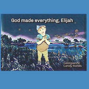 GOD MADE EVERYTHING, ELIJAH