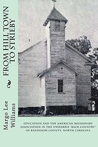"""From Hill Town to Strieby: Education and the American Missionary Association in the Uwharrie """"Back Country"""" of Randolph County, North Carolina"""