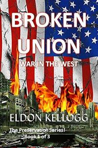 Broken Union - War in the West (Preservation! Book 1) - Published on Aug, 2019