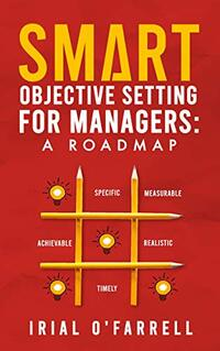 SMART Objective Setting for Managers : A Roadmap