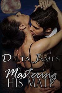 Mastering His Mate: An Alpha Shifter Romance (Wayward Mates Book 3) - Published on Sep, 2018