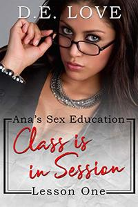 Class Is In Session: Ana's Sex Education: Lesson One - Published on Mar, 2020