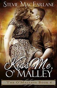 Kiss Me, O'Malley (The O'Malleys Book 6)