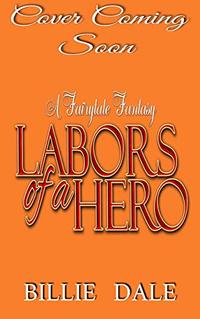 Labors Of A Hero: A Fairytale Inspired Romantic Comedy (Inspired by Hercules) (A Fairytale Fantasy Book 3)