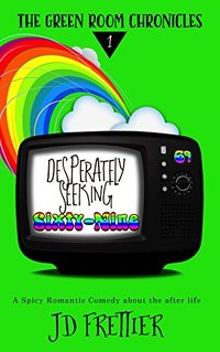 Desperately Seeking Sixty-Nine: A Spicy Romantic Comedy About the Afterlife (The Green Room Chronicles Book 1)