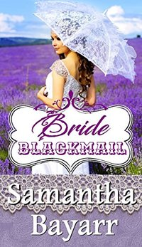 Mail Order Bride: Bride Blackmail: Sweet, Clean, Western Historical Romance (Western Mail Order Brides Book 4)