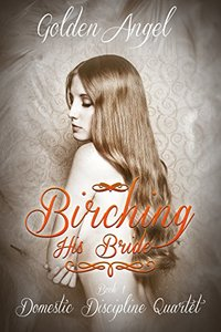 Birching His Bride (Domestic Discipline Series Book 1)