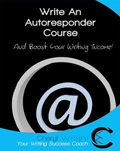 Write an Autoresponder Course: And Boost Your Writing Income! (How to Write Book 6)