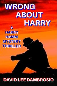 Wrong About Harry (A Harry Hamm Mystery Thriller)