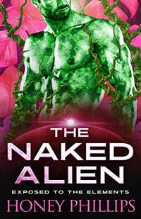 The Naked Alien: A SciFi Alien Romance (Exposed to the Elements Book 1)