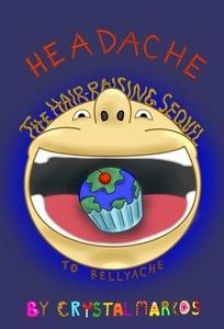 Headache: The Hair-Raising Sequel to Bellyache (Book #2) - Published on Mar, 2012