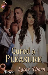 Cured by Pleasure (Pleasures Series, Book Seven) by Lacey Thorn