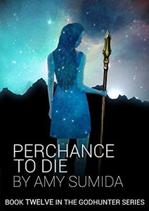 Perchance To Die (Book 12 in The Godhunter Series)