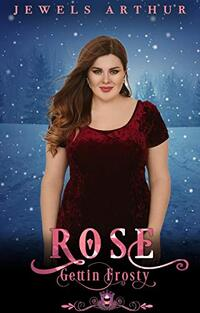 Rose: Gettin Frosty: A Winter Themed Rose Bonus Story (Jewels Cafe Book 21) - Published on Apr, 2020