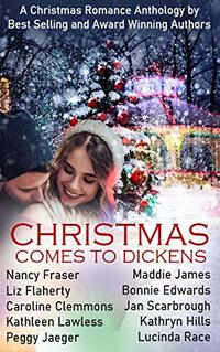 Christmas Comes to Dickens: A Christmas Romance Anthology (Dickens Holiday Romance)