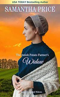The Amish Potato Farmer's Widow: Amish Romance (Expectant Amish Widows Book 17) - Published on Jul, 2018