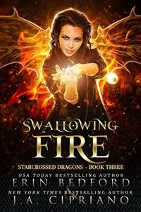 Swallowing Fire: A Reverse Harem Dragon Fantasy (Starcrossed Dragons Book 3)