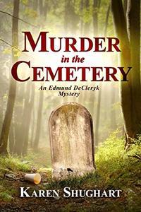 Murder in the Cemetery: An Edmund DeCleryk Mystery