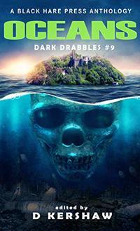 OCEANS: A Dark Microfiction Anthology (Dark Drabbles Book 9) - Published on Apr, 2020