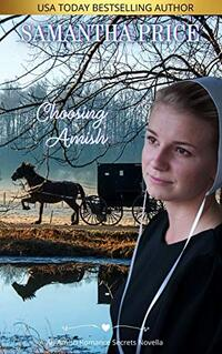 Choosing Amish (Amish Romance Secrets Book 6) - Published on Dec, 2014