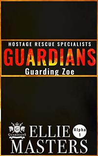 Guarding Zoe: (Special Forces Hostage Rescue) (Guardian Hostage Rescue Series: Alpha Team Book 1) - Published on Jan, 2021