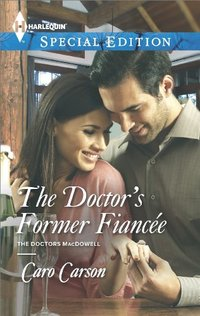 The Doctor's Former Fiancee (The Doctors MacDowell Book 2)