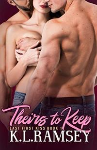 Theirs to Keep (The Last First Kiss Book 1)