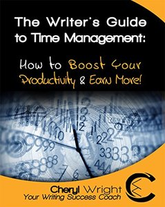 The Writer's Guide to Time Management: How to Boost Your Productivity & Earn More! (How to Write Book 4)