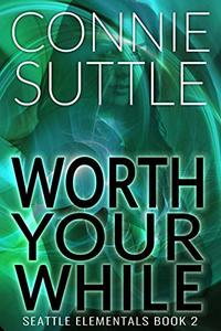 Worth Your While (Seattle Elementals Book 2) - Published on Dec, 2018