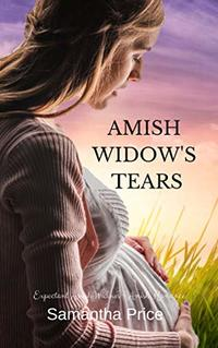Amish Widow's Tears: Amish Christian Romance (Expectant Amish Widows Book 18)
