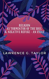 Religion as tormentor of the soul and a negative refuge - an essay