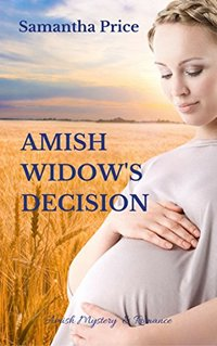 Amish Widow's Decision: Amish Mystery and Romance (Expectant Amish Widows Book 15)
