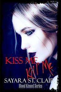 Kiss Me, Kill Me (Blood Kissed Book 2) - Published on Apr, 2020